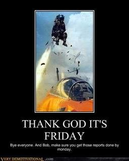 Demotivational Posters Thank God Its Friday