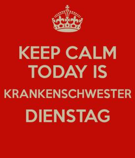 Keep Calm Today Is Krankenschwester Dienstag