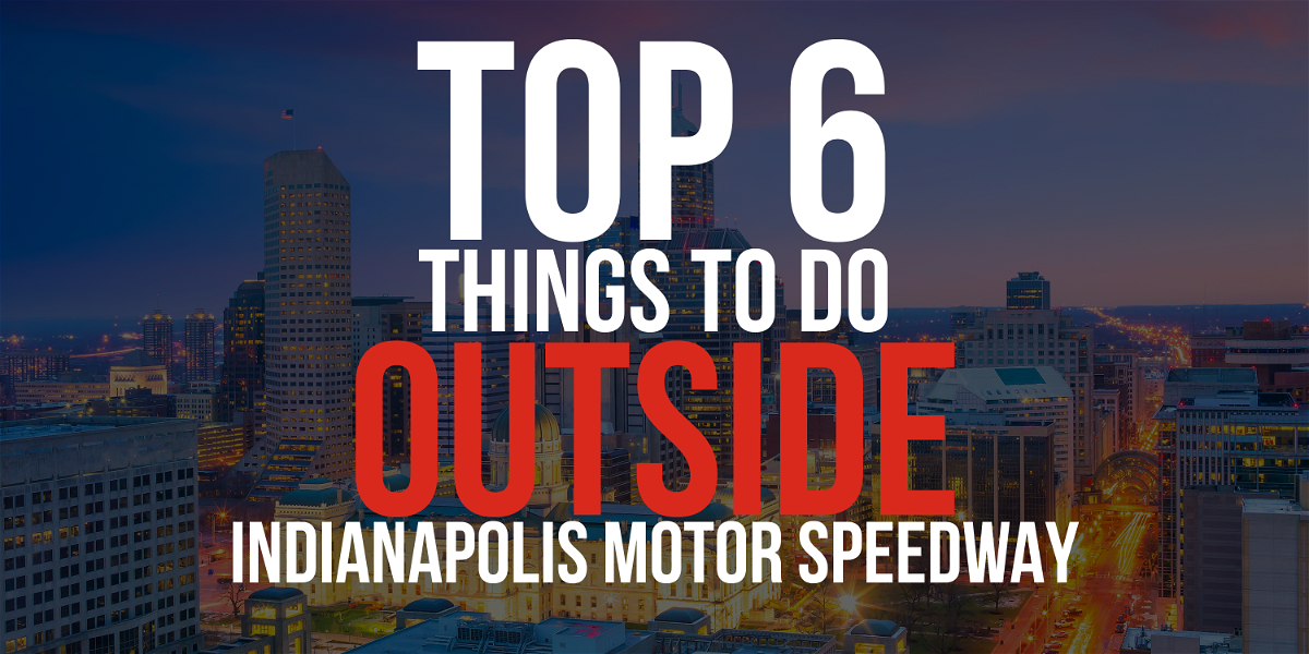 6 Things to do OUTSIDE the Indianapolis Motor Speedway