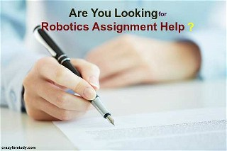Crazy for study gives Robotics Assignment Help by expert writers